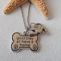 Until they all have a home necklace, animal adoption, animal rescue, save the animals, adopt, TNR