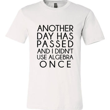 Another Day has Passed Algebra T Shirt And I haven't Use it once Great Printed T Shrits 20 Colors To Choose From Great Christmas Gift