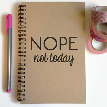 Writing journal, spiral notebook, cute diary, small sketchbook, memory book, 5x8 journal, funny - NOPE not today, quote journal