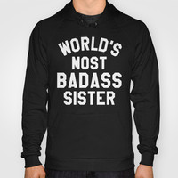 WORLD'S MOST BADASS SISTER (White Art) Hoody by CreativeAngel | Society6