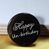 Happy UnBirthday One Pin by BayleafButtons on Etsy
