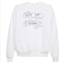 "Tumblr Transparent ""not ur babe"" Sweatshirt"