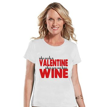 Ladies Valentine Shirt - Funny Wine Lover Valentines Shirt - Womens Happy Valentines Day Shirt - Anti Valentines Gift for Her - White Tshirt