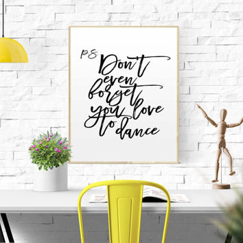 P.S Don't even foget you love to dance Dance Quote Dance Bedroom Decor Living Room Decor Printable Dance Poster Typography Art Dance Art