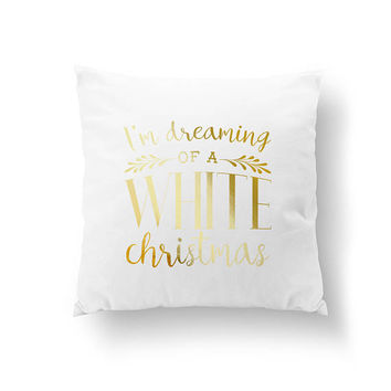 I'm Dreaming Of A White Christmas, Christmas Decor, Xmas Art, Bed Decor, Throw Pillow, Gold Pillow, Xmas Gift, Home Decor, Cushion Cover