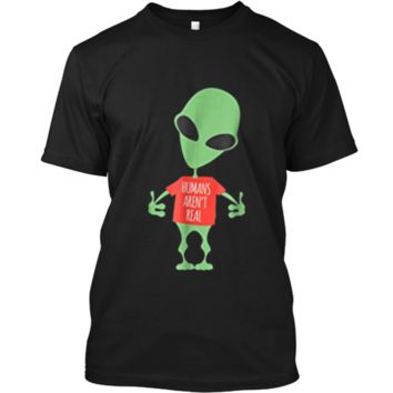 Alien Funny  Humans Aren't Real Cute UFO Gift Custom Ultra Cotton