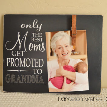 Only The Best Moms Get Promoted to Grandma; Grandparent Promotion Photo Frame, Grandparent Gift, Pregnancy Reveal