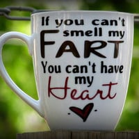 "Funny Mug / Fart Mug Coffee mug for people who fart a lot. ""If you can't smell my fart you can't have my heart"""