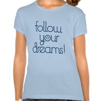 FOLLOW Your DREAMS Inspirational Tee
