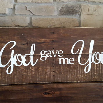 """God Gave Me You"" Pallet sign"