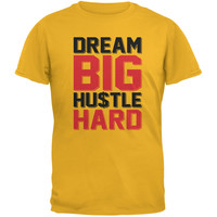 Dream Big Hustle Hard Yellow Adult T-Shirt