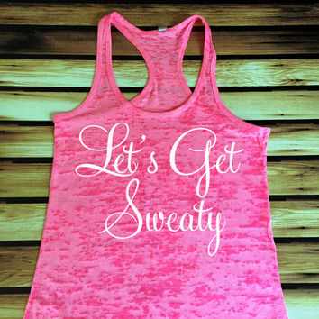 Let's Get Sweaty Workout Tank Top - Sweat Gym Tank Top - Burnout Tank Top