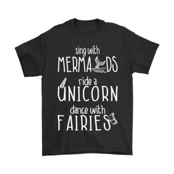 ESB3CR Sing With Mermaids Ride A Unicorn Dance With Fairies Shirts