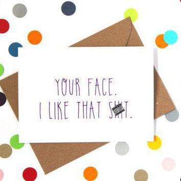 Your Face - I Like That Shit Funny Anniversary Card Valentines Day Card Love Card FREE SHIPPING