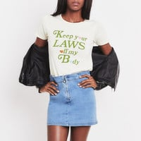 Keep Your Laws Off My Body tee