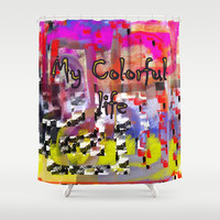 My Colorful Life in Abstract Shower Curtain by Jessielee