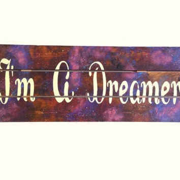 Wood Wall Art, Pallet Art--Quote--I'm A Dreamer