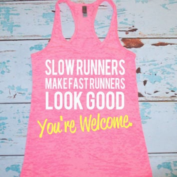 Slow Runners Make Fast Runners Look Good. Youre Welcome. Marathon shirt. running tank top. burnout tank. workout tank top.