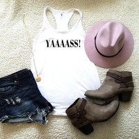 Yaaass!! Funny graphic tank top for women