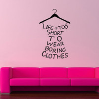 Wall Art Vinyl Sticker Decal Design Decor  Mural Decor  Life Is Too Short To Wear Boring Clothes Funny Quote 1122
