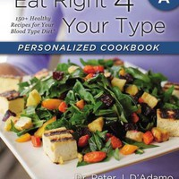 Eat Right 4 Your Type Personalized Cookbook: Type A: 150+ Healthy Recipes for Your Blood Type Diet
