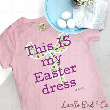 This IS My Easter Dress Infant/Toddler Girls Tee
