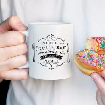 Food Quote: People who love to eat are always the best people mug