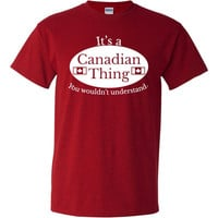 It's a Canadian Thing, You Wouldn't Understand. canadian tshirt canada pride tshirt Funny tshirt, nation pride tshirt, graphic tee B-366