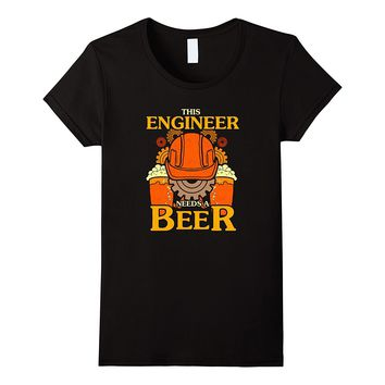 This Engineer Needs A Beer Funny Engineering Drinking Shirt