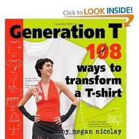 Generation T: 108 Ways to Transform a T-Shirt [Paperback]