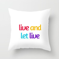 LIVE AND LET LIVE Throw Pillow by Love from Sophie