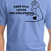 boyfriend gift This Guy Loves His Girlfriend guys valentines t shirt gift for boyfriend tee shirt