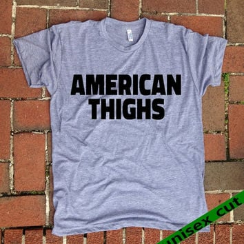 American Thighs. Unisex heather gray tri blend T shirt . Fun Women Mens Cothing.Healthy. Workout.Gym.Curvy girl.
