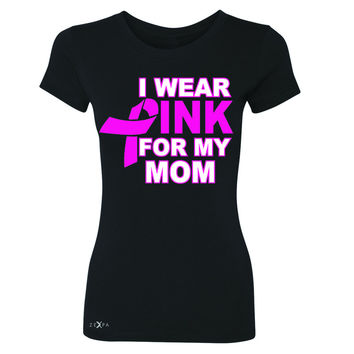 I Wear Pink For My Mom Women's T-shirt Breast Cancer Awareness Tee
