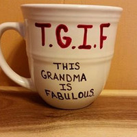Coffee/Cup/Mug/Custom/Personalized//Dishwasher safe/T.G.I.F This grandma is fabulous/Funny/Grandparent's Day
