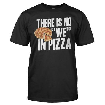 """There's No """"We"""" In Pizza"""