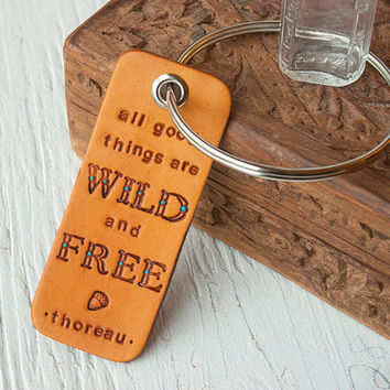 All good things are Wild and Free - Henry David Thoreau quote - Giant Key Ring - Stamped Leather Luggage Tag - Made to Order