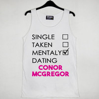 Single Taken Mentally Dating Conor McGregor tank top men and women unisex by fashionveroshop