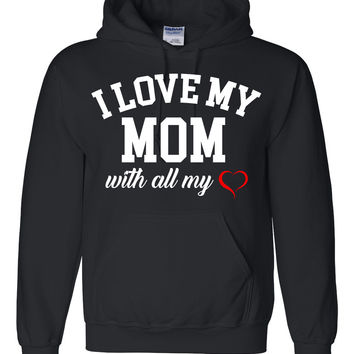 I love my mom with all my heart Hoodie