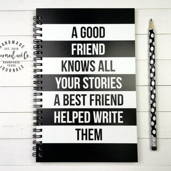 Writing journal, spiral notebook, bullet journal, sketchbook, best friend gift, BFF, blank lined grid - A good friend knows all your stories