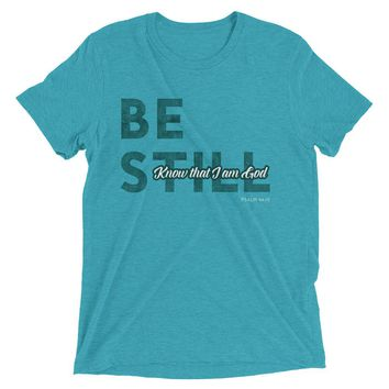 Be Still - Know that I Am God Short sleeve tri-blend t-shirt