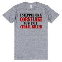 I STEPPED ON A CORNFLAKE NOW I'M A CEREAL KILLER | | SKREENED