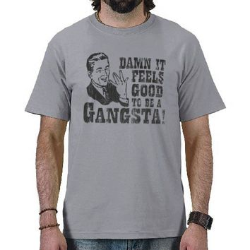 Damn It Feels Good To Be A Gangsta Tshirts from Zazzle.com