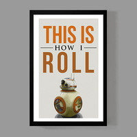 Star Wars: BB8 Custom Poster - This Is How I Roll Print - The Force Awakens - Funny, Quirky, Fun, Kids Room, Decor, Gift