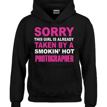 This Girl Is Already Taken By A Smokin' Hot Photographer - Hoodie