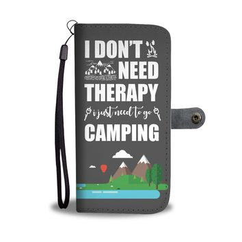 """I Don't Need Therapy. I Just Need To Go Camping"" Phone Wallet Case"
