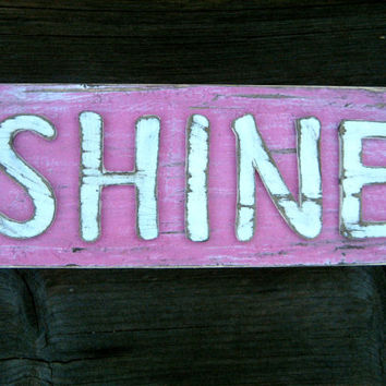 Custom Sign - Ready to Ship - Shabby Chic Sign - Shine Sign - Gifts Under 20 Shine On - Rustic Decor - Inspiring Words - Shabby Chic Home