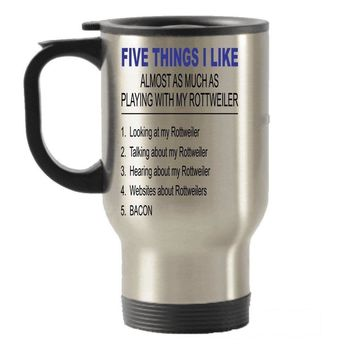 Five Things I Like about My Rottweiler Stainless Steel Travel Insulated Tumblers Mug