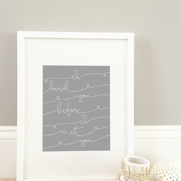 I Loved You Before I Met You Print, Nursery Print, Typography Print, Love Print, 8x10 Print