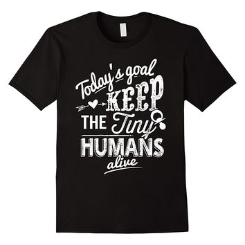 VINTAGE, Today's Goal Keep The Tiny Humans Alive T-Shirt
